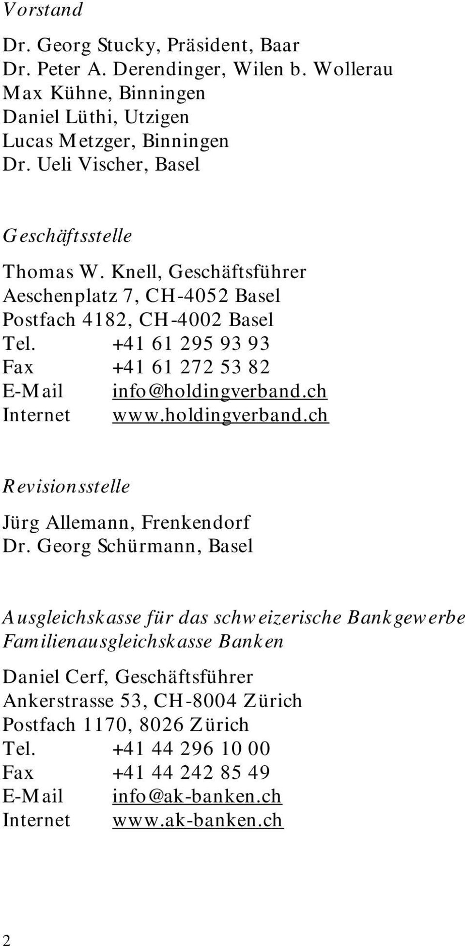 +41 61 295 93 93 Fax +41 61 272 53 82 E-Mail info@holdingverband.ch Internet www.holdingverband.ch Revisionsstelle Jürg Allemann, Frenkendorf Dr.