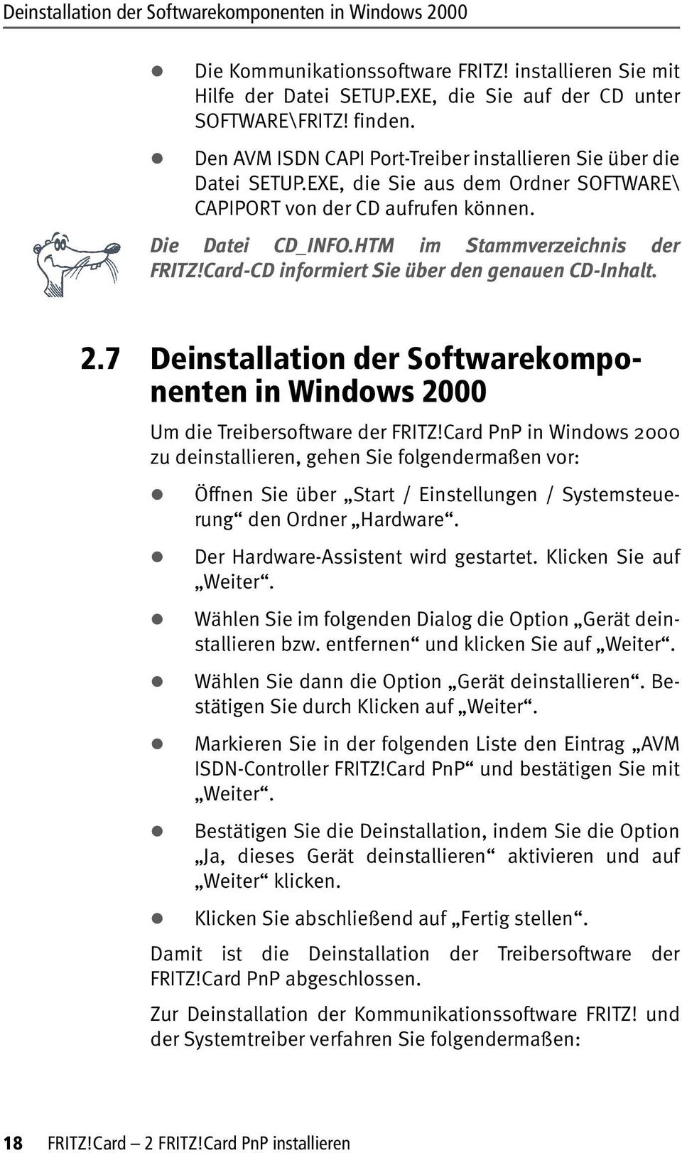 Card-CD informiert Sie über den genauen CD-Inhalt. 2.7 Deinstallation der Softwarekomponenten in Windows 2000 Um die Treibersoftware der FRITZ!