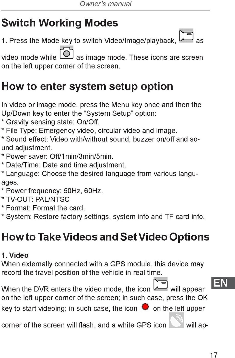 * File Type: Emergency video, circular video and image. * Sound effect: Video with/without sound, buzzer on/off and sound adjustment. * Power saver: Off/1min/3min/5min.