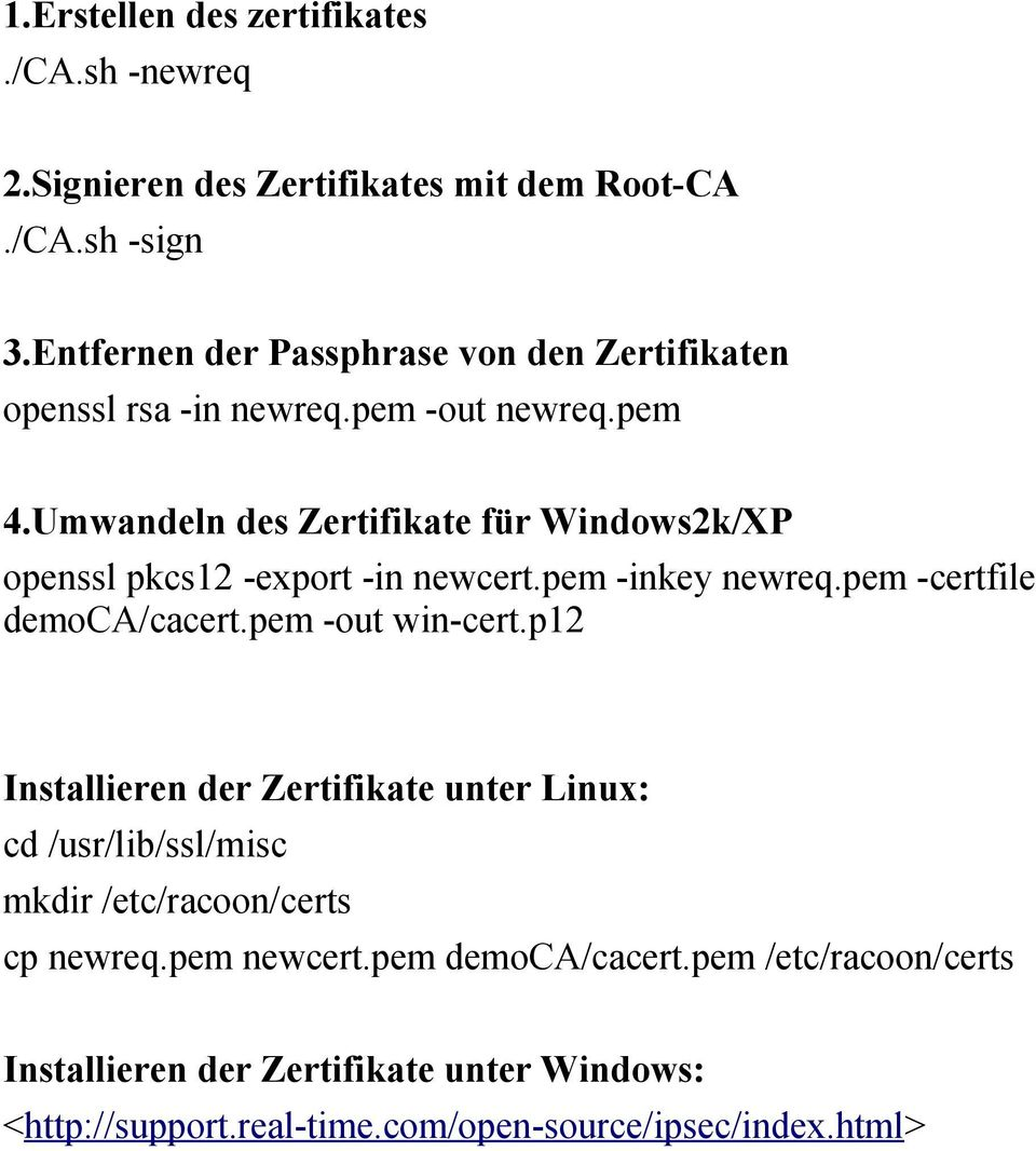 Umwandeln des Zertifikate für Windows2k/XP openssl pkcs12 -export -in newcert.pem -inkey newreq.pem -certfile democa/cacert.pem -out win-cert.