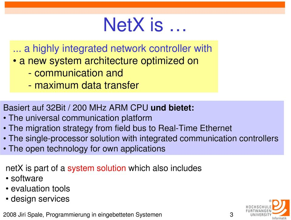 auf 32Bit / 200 MHz ARM CPU und bietet: The universal communication platform The migration strategy from field bus to Real-Time Ethernet