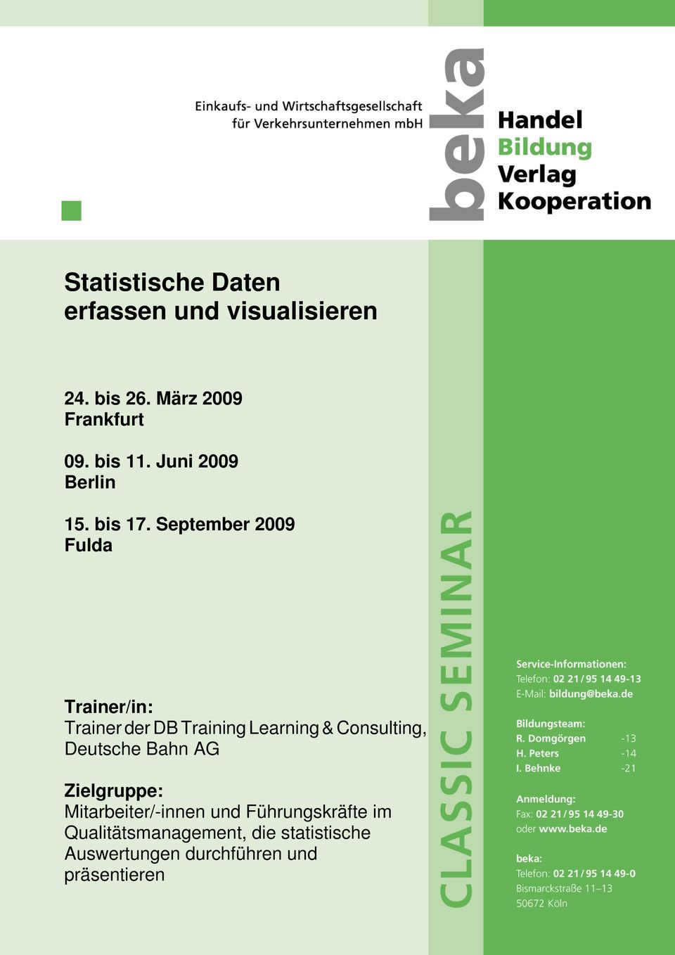 September 2009 Fulda Trainer/in: Trainer der DB Training Learning & Consulting,