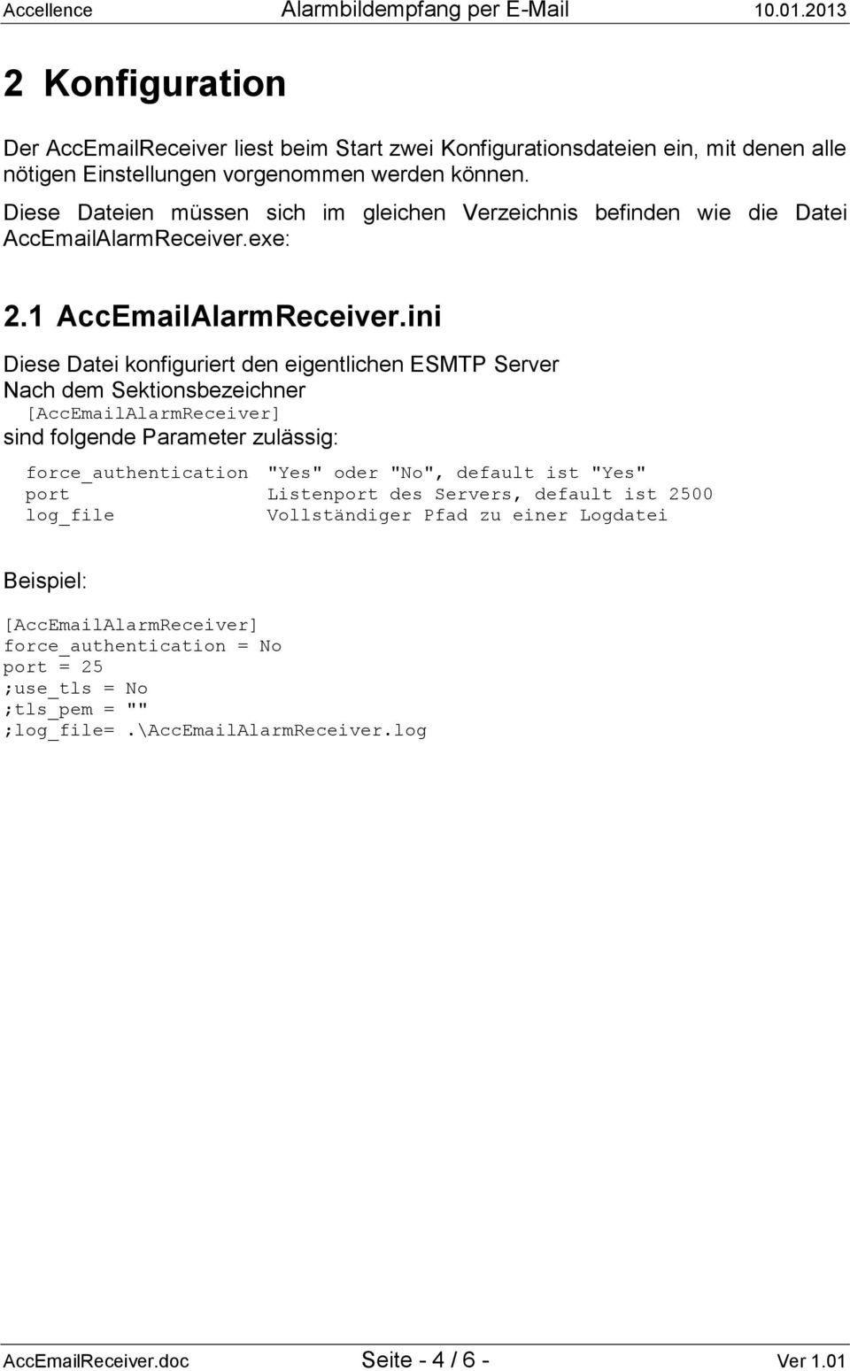 "ini Diese Datei konfiguriert den eigentlichen ESMTP Server Nach dem Sektionsbezeichner [AccEmailAlarmReceiver] sind folgende Parameter zulässig: force_authentication ""Yes"" oder ""No"","