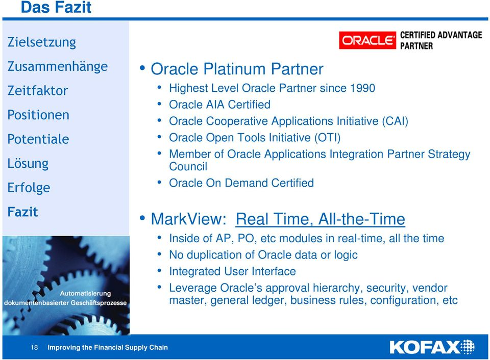 Oracle On Demand Certified MarkView: Real Time, All-the-Time Inside of AP, PO, etc modules in real-time, all the time No duplication of Oracle data or logic