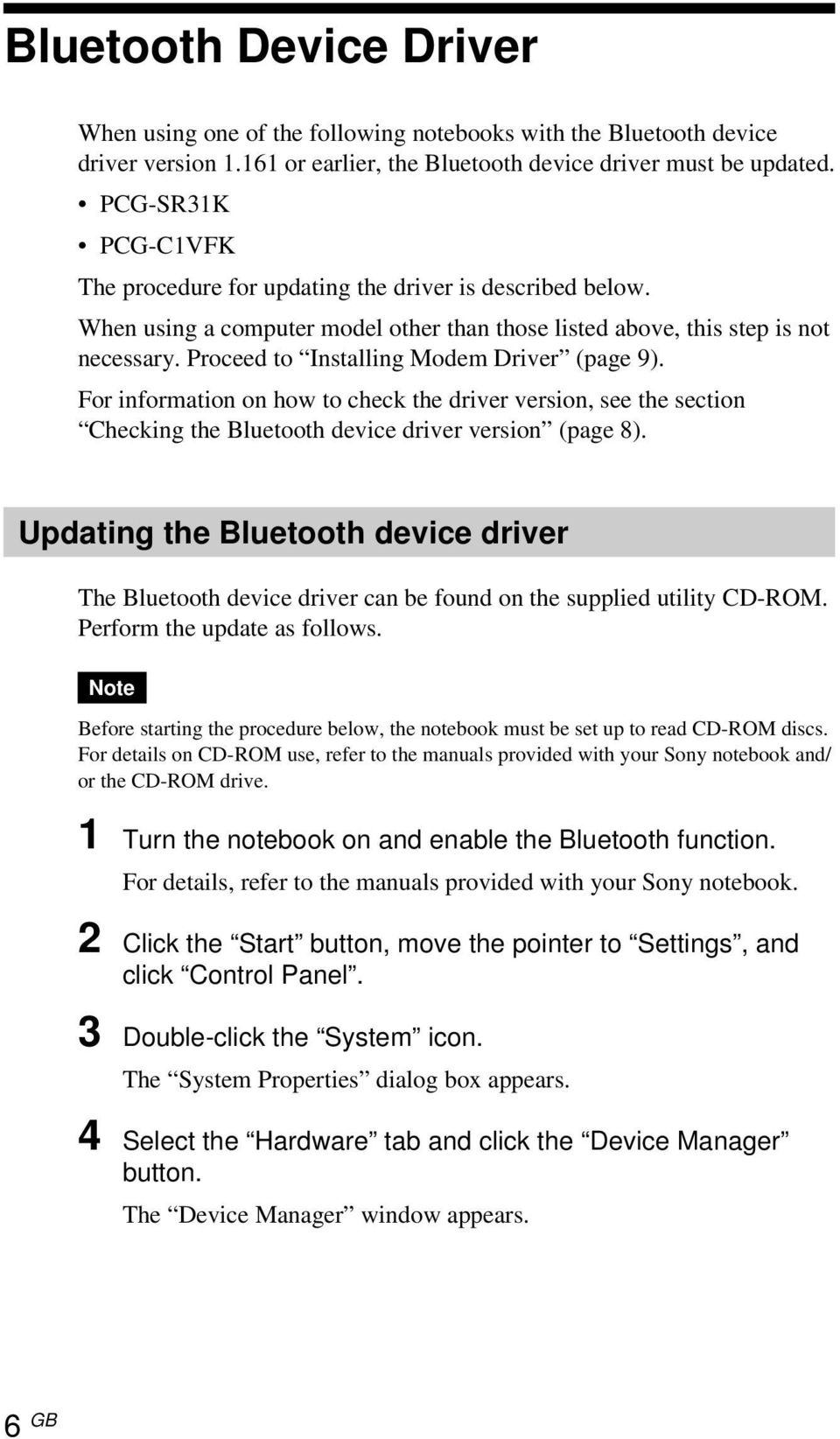 Proceed to Installing Modem Driver (page 9). For information on how to check the driver version, see the section Checking the Bluetooth device driver version (page 8).