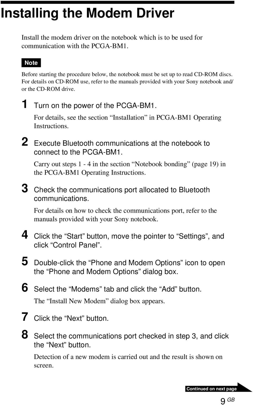 1 Turn on the power of the PCGA-BM1. For details, see the section Installation in PCGA-BM1 Operating Instructions. 2 Execute Bluetooth communications at the notebook to connect to the PCGA-BM1.