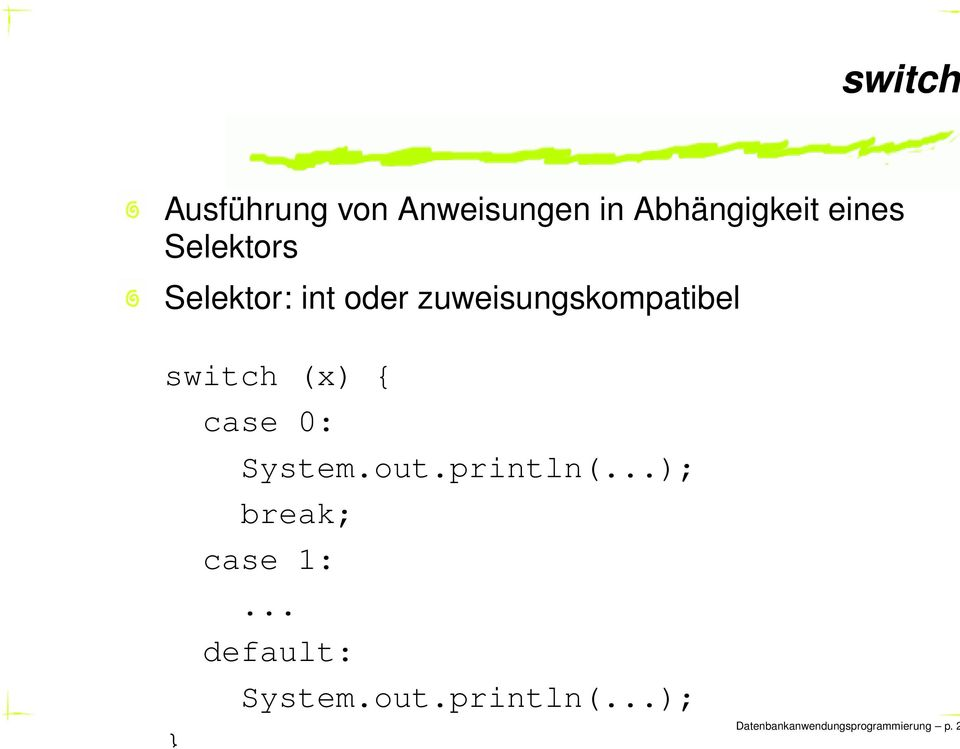 { case 0: System.out.println(...); break; case 1:.