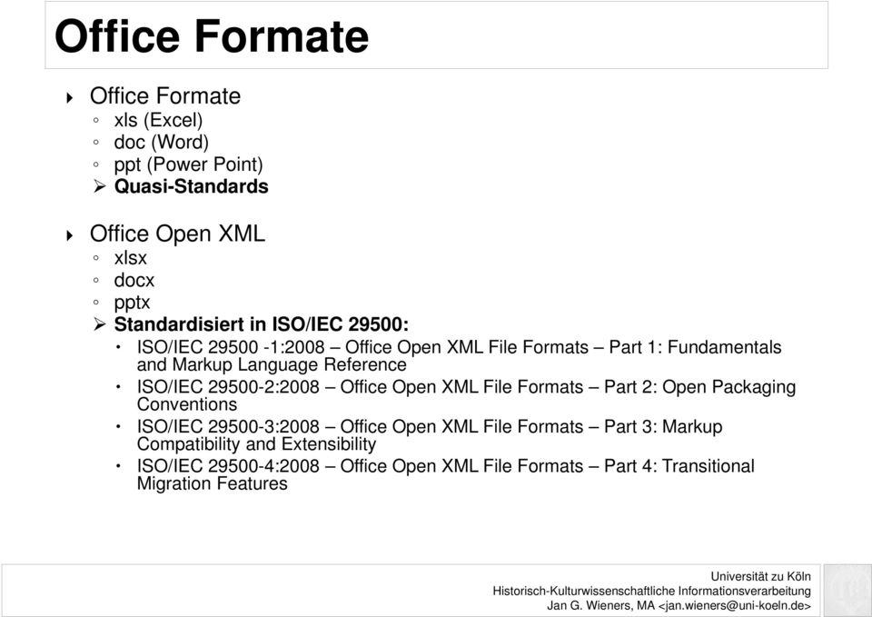 Reference ISO/IEC 29500-2:2008 Office Open XML File Formats Part 2: Open Packaging Conventions ISO/IEC 29500-3:2008 Office Open