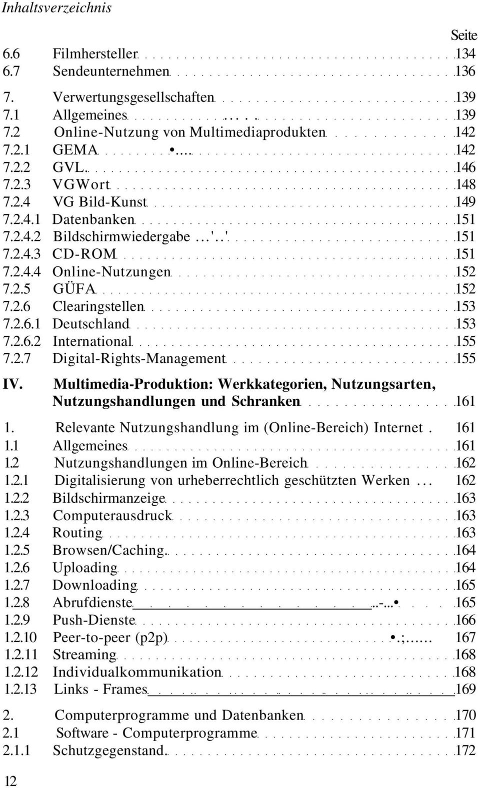 2.6.2 International 155 7.2.7 Digital-Rights-Management 155 IV. Multimedia-Produktion: Werkkategorien, Nutzungsarten, Nutzungshandlungen und Schranken 161 1.