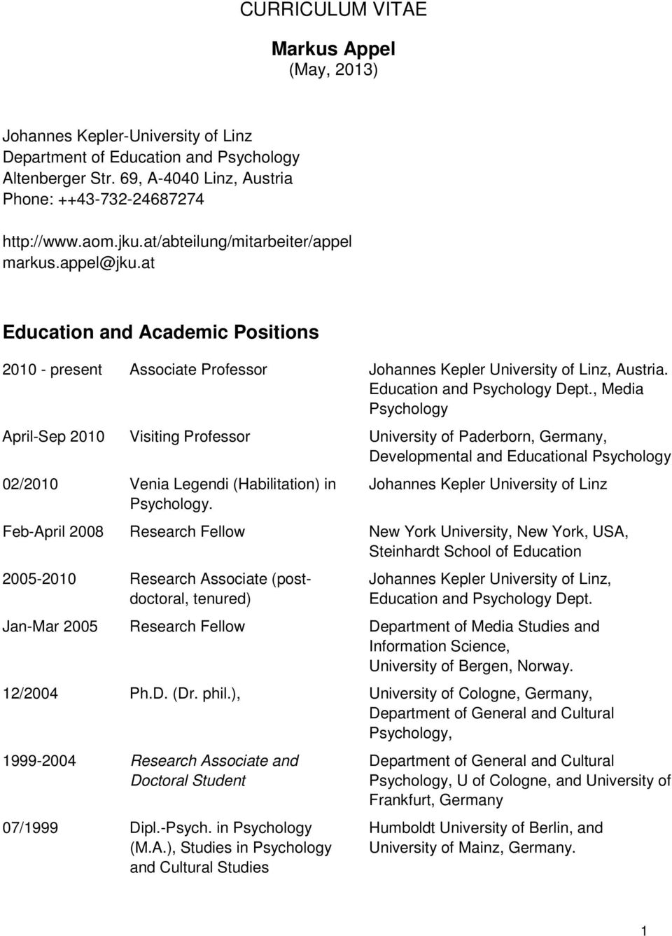, Media Psychology April-Sep 2010 Visiting Professor University of Paderborn, Germany, Developmental and Educational Psychology 02/2010 Venia Legendi (Habilitation) in Psychology.