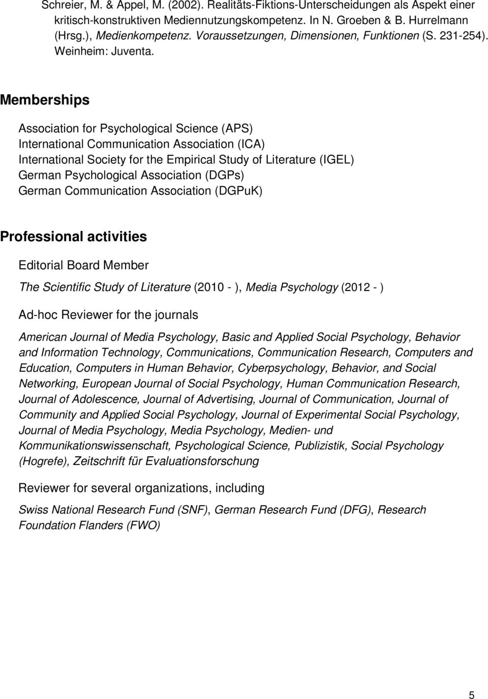 Memberships Association for Psychological Science (APS) International Communication Association (ICA) International Society for the Empirical Study of Literature (IGEL) German Psychological