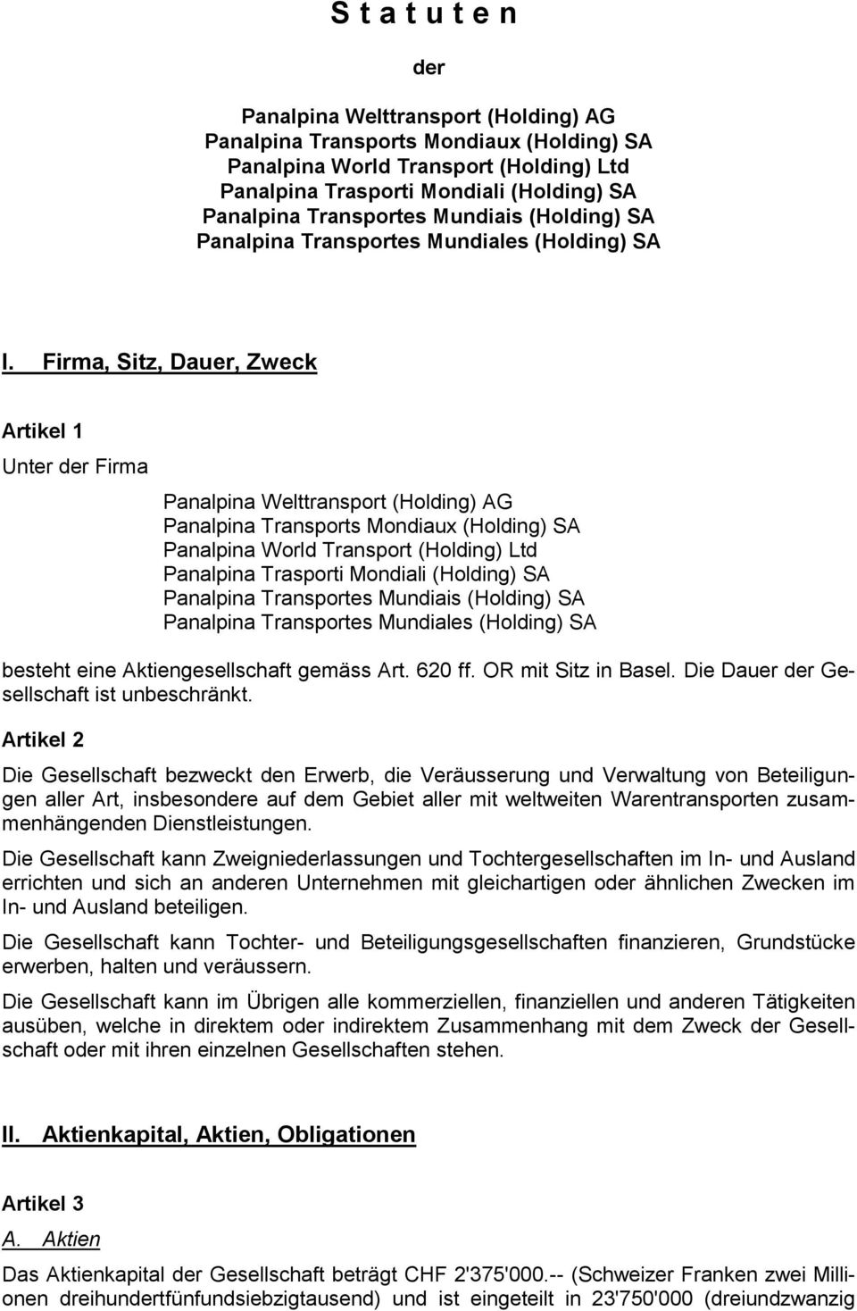 Firma, Sitz, Dauer, Zweck Artikel 1 Unter der Firma Panalpina Welttransport (Holding) AG Panalpina Transports Mondiaux (Holding) SA Panalpina World Transport (Holding) Ltd Panalpina Trasporti