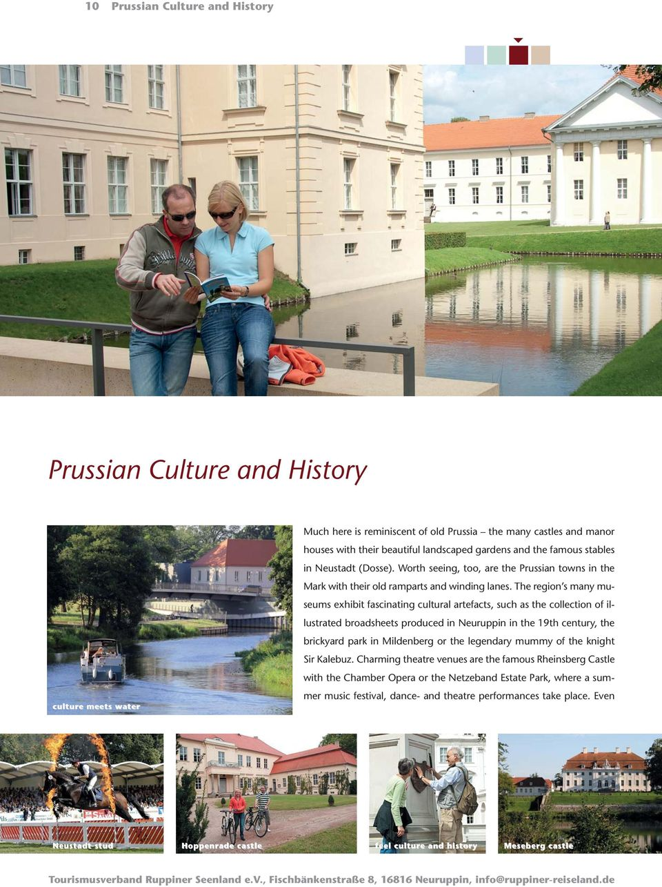 The region s many museums exhibit fascinating cultural artefacts, such as the collection of illustrated broadsheets produced in Neuruppin in the 19th century, the brickyard park in Mildenberg or the