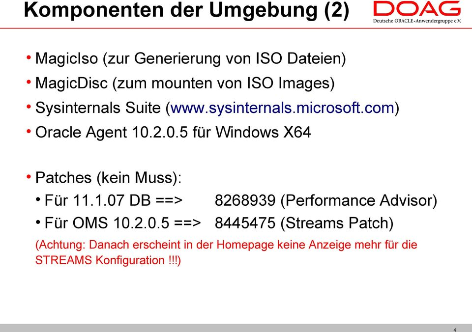2.0.5 für Windows X64 Patches (kein Muss): Für 11.1.07 DB ==> Für OMS 10.2.0.5 ==> 8268939 (Performance