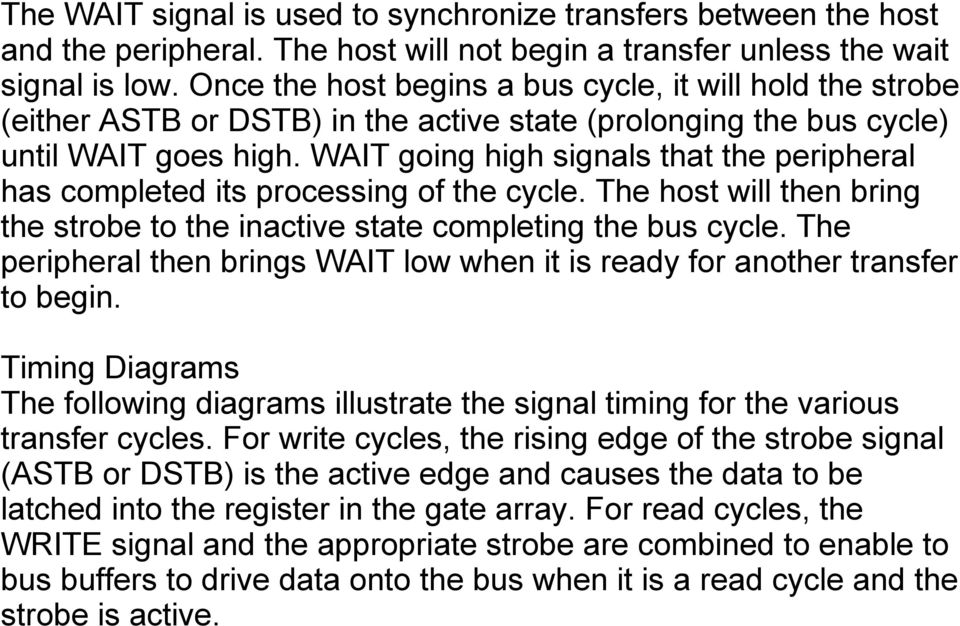 WAIT going high signals that the peripheral has completed its processing of the cycle. The host will then bring the strobe to the inactive state completing the bus cycle.