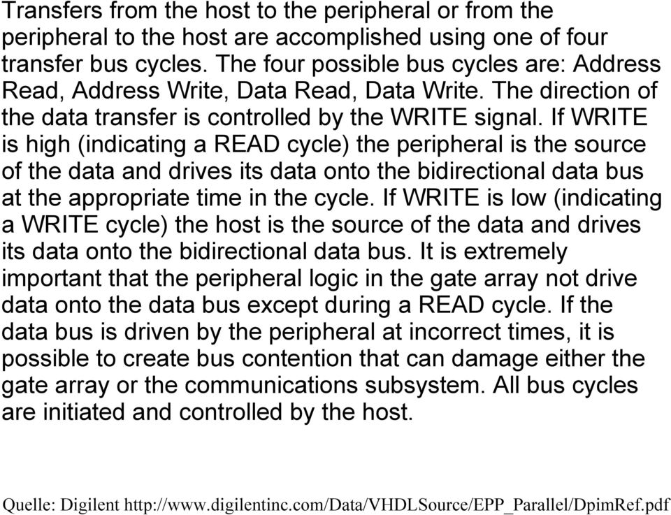 If WRITE is high (indicating a READ cycle) the peripheral is the source of the data and drives its data onto the bidirectional data bus at the appropriate time in the cycle.