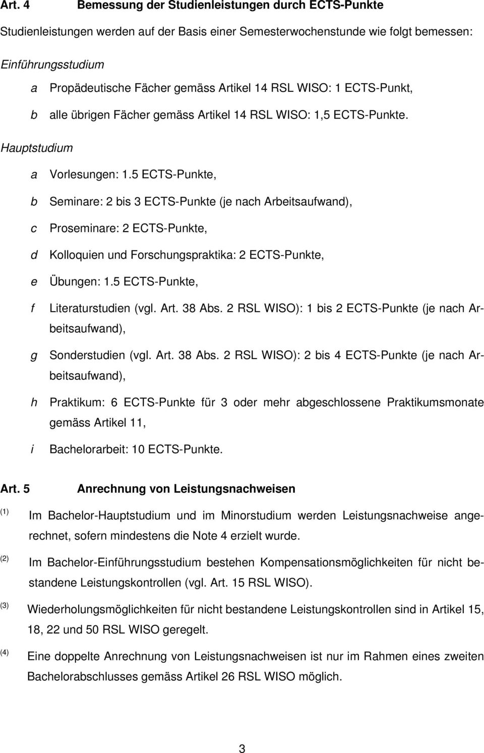 5 ECTS-Punkte, Seminre: 2 is 3 ECTS-Punkte (je nh Areitsufwn), Proseminre: 2 ECTS-Punkte, Kolloquien un Forshungsprktik: 2 ECTS-Punkte, Üungen: 1.5 ECTS-Punkte, Literturstuien (vgl. Art. 38 As.