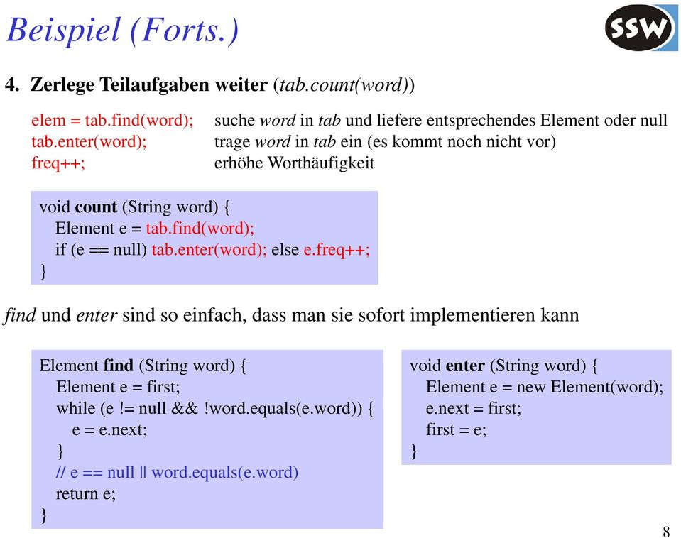 count (String word) { Element e = tab.find(word); if (e == null) tab.enter(word); else e.