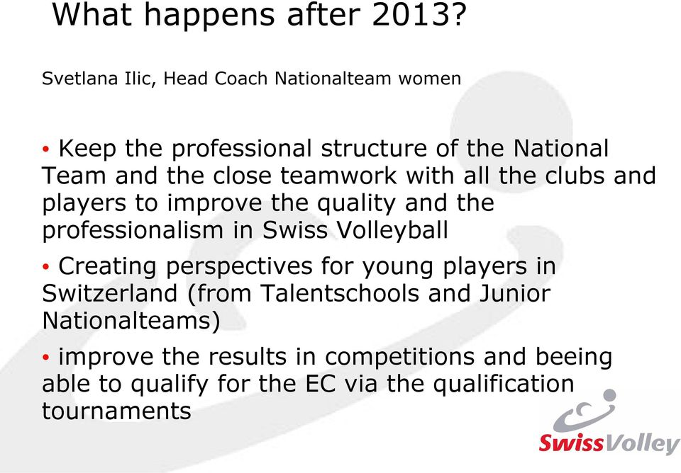 teamwork with all the clubs and players to improve the quality and the professionalism in Swiss Volleyball
