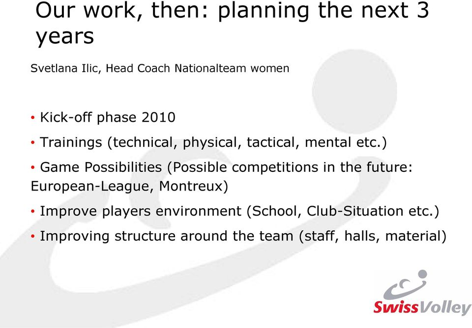) Game Possibilities (Possible competitions in the future: European-League, Montreux)