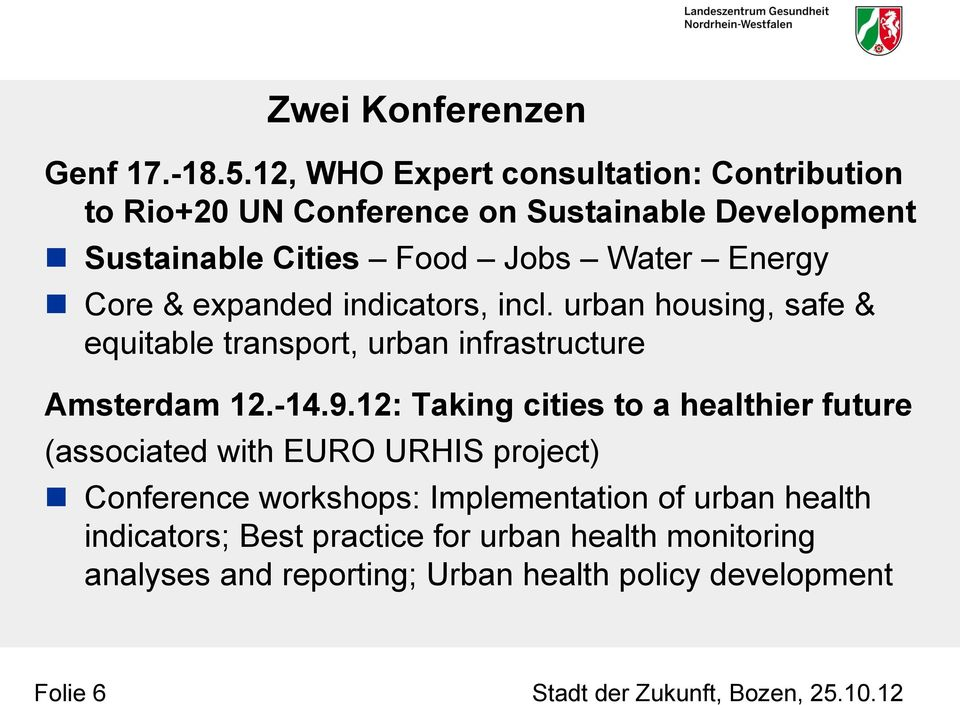 12, WHO Expert consultation: Contribution to Rio+20 UN Conference on Sustainable Development Sustainable Cities Food Jobs Water Energy Core &