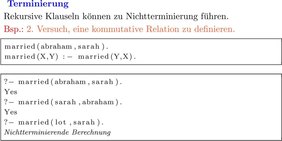 married (X,Y) : married (Y,X).? married ( abraham, sarah ). Yes?