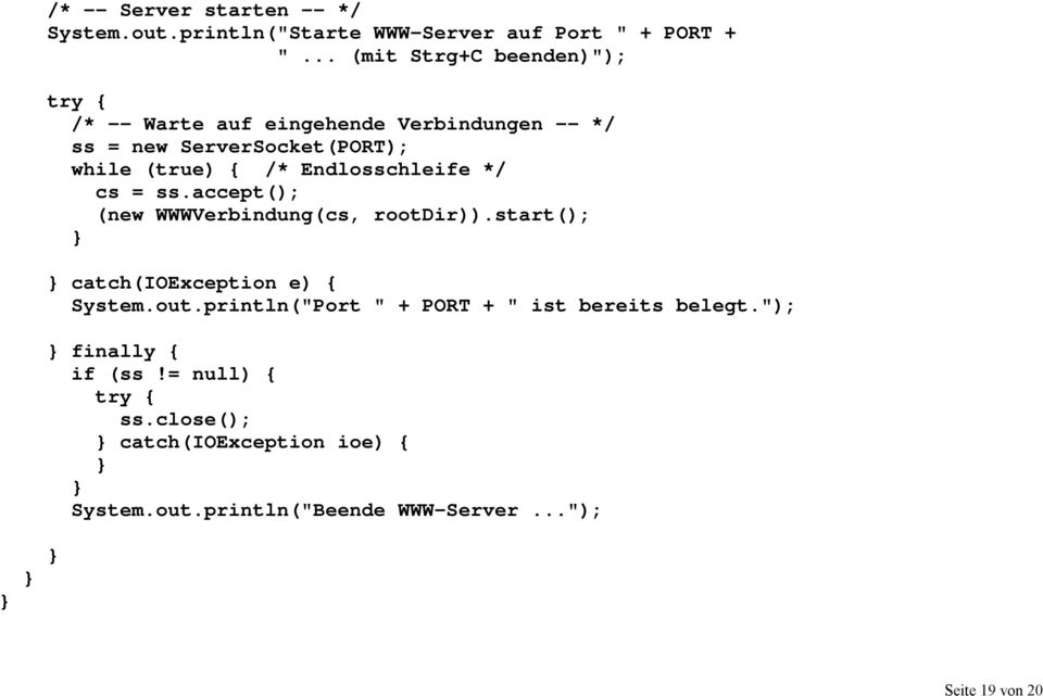 Endlosschleife */ cs = ss.accept(); (new WWWVerbindung(cs, rootdir)).start(); catch(ioexception e) { System.out.