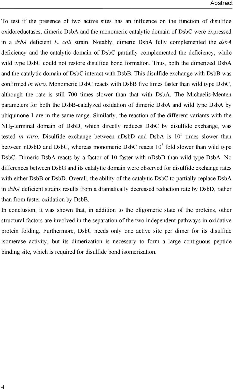 Notably, dimeric DsbA fully complemented the dsba deficiency and the catalytic domain of DsbC partially complemented the deficiency, while wild type DsbC could not restore disulfide bond formation.