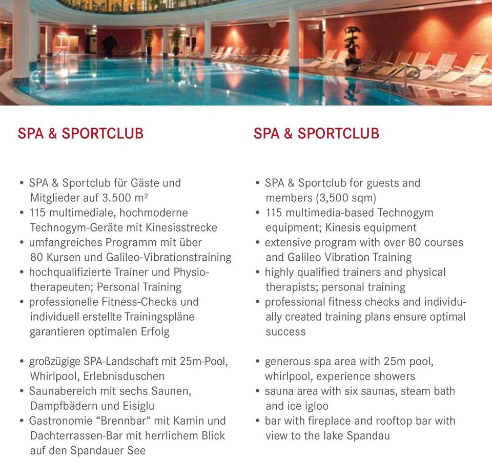 Personal Training professionelle Fitness-Checks und individuell erstellte Trainingspläne garantieren optimalen Erfolg großzügige SPA-Landschaft mit 25m-Pool, Whirlpool, Erlebnisduschen Saunabereich