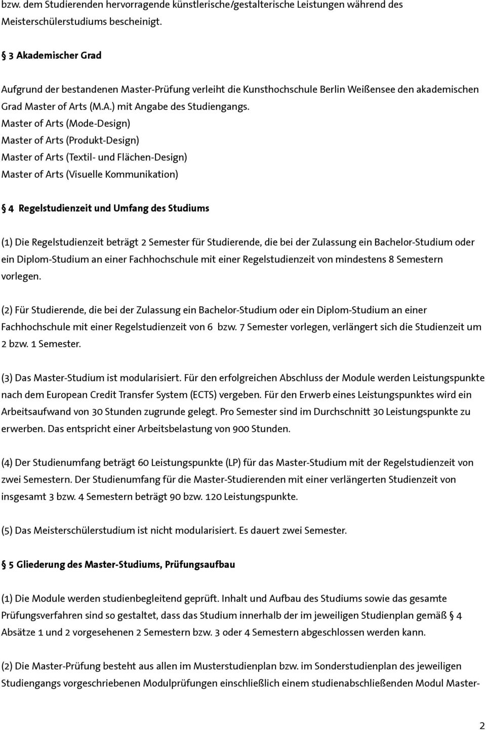 Master of Arts (Mode-Design) Master of Arts (Produkt-Design) Master of Arts (Textil- und Flächen-Design) Master of Arts (Visuelle Kommunikation) 4 Regelstudienzeit und Umfang des Studiums (1) Die