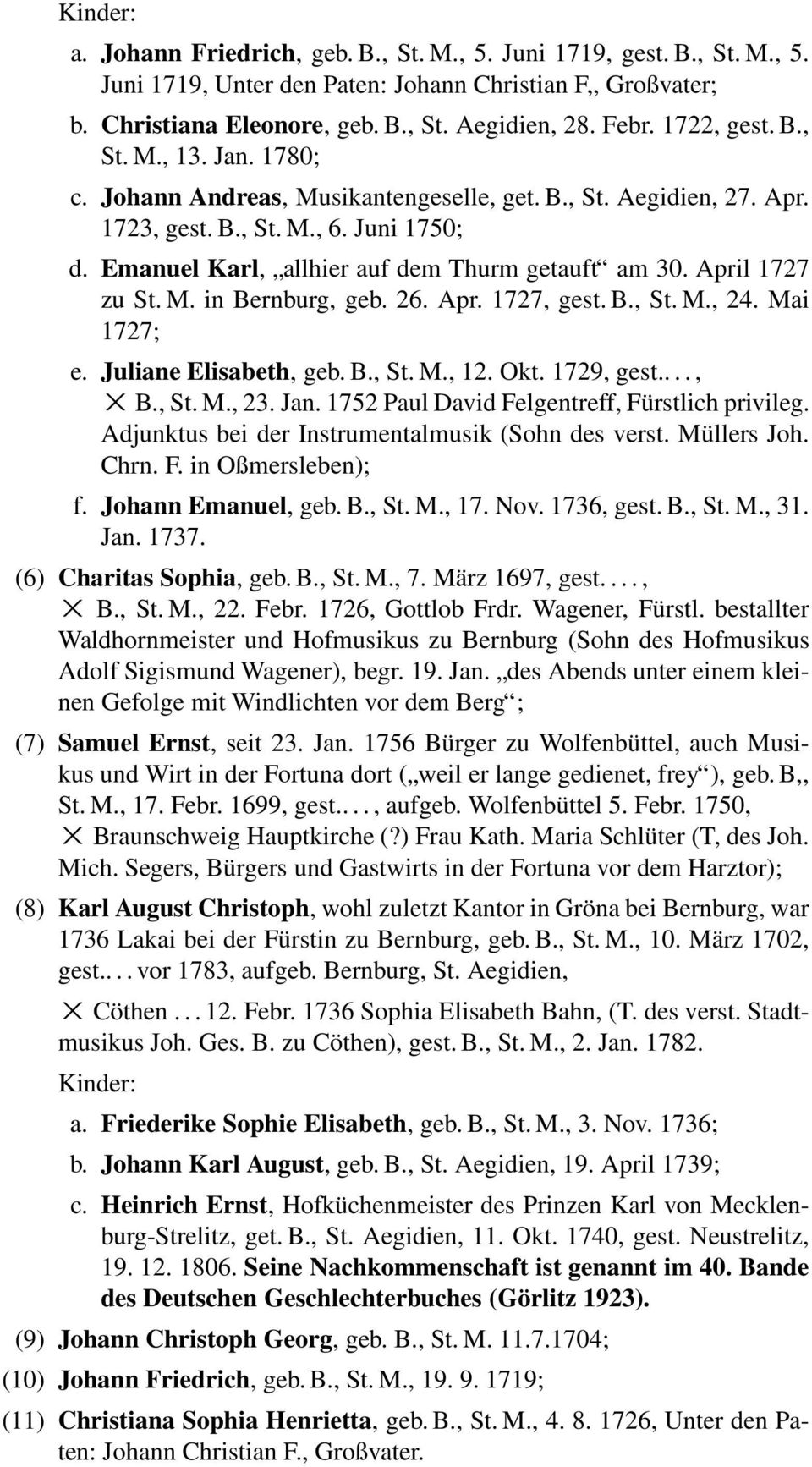 April 1727 zu St. M. in Bernburg, geb. 26. Apr. 1727, gest. B., St. M., 24. Mai 1727; e. Juliane Elisabeth, geb. B., St. M., 12. Okt. 1729, gest...., B., St. M., 23. Jan.