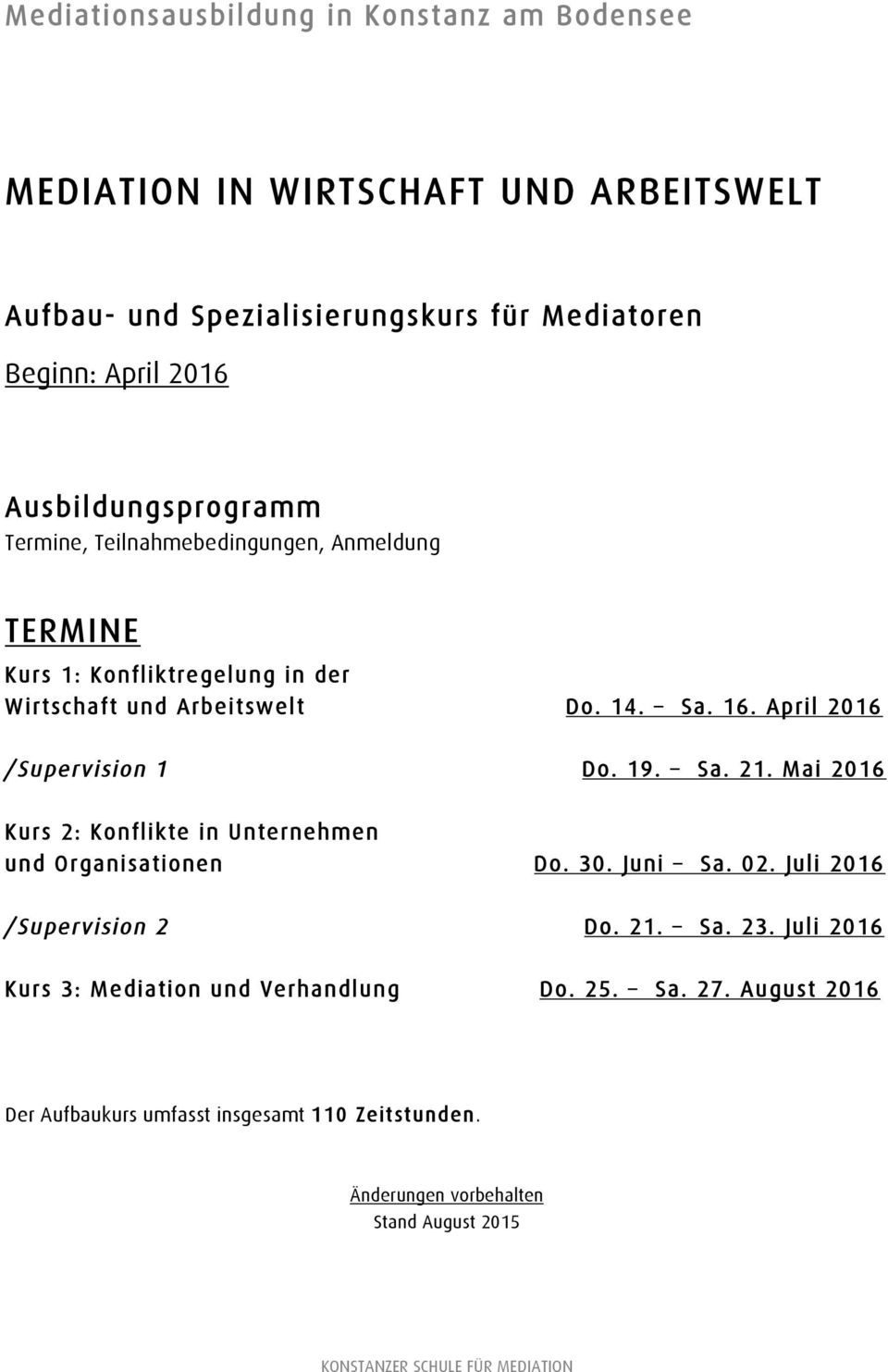 April 2016 /Supervision 1 Do. 19. Sa. 21. Mai 2016 Kurs 2: Konflikte in Unternehmen und Organisationen Do. 30. Juni Sa. 02. Juli 2016 /Supervision 2 Do. 21. Sa. 23.