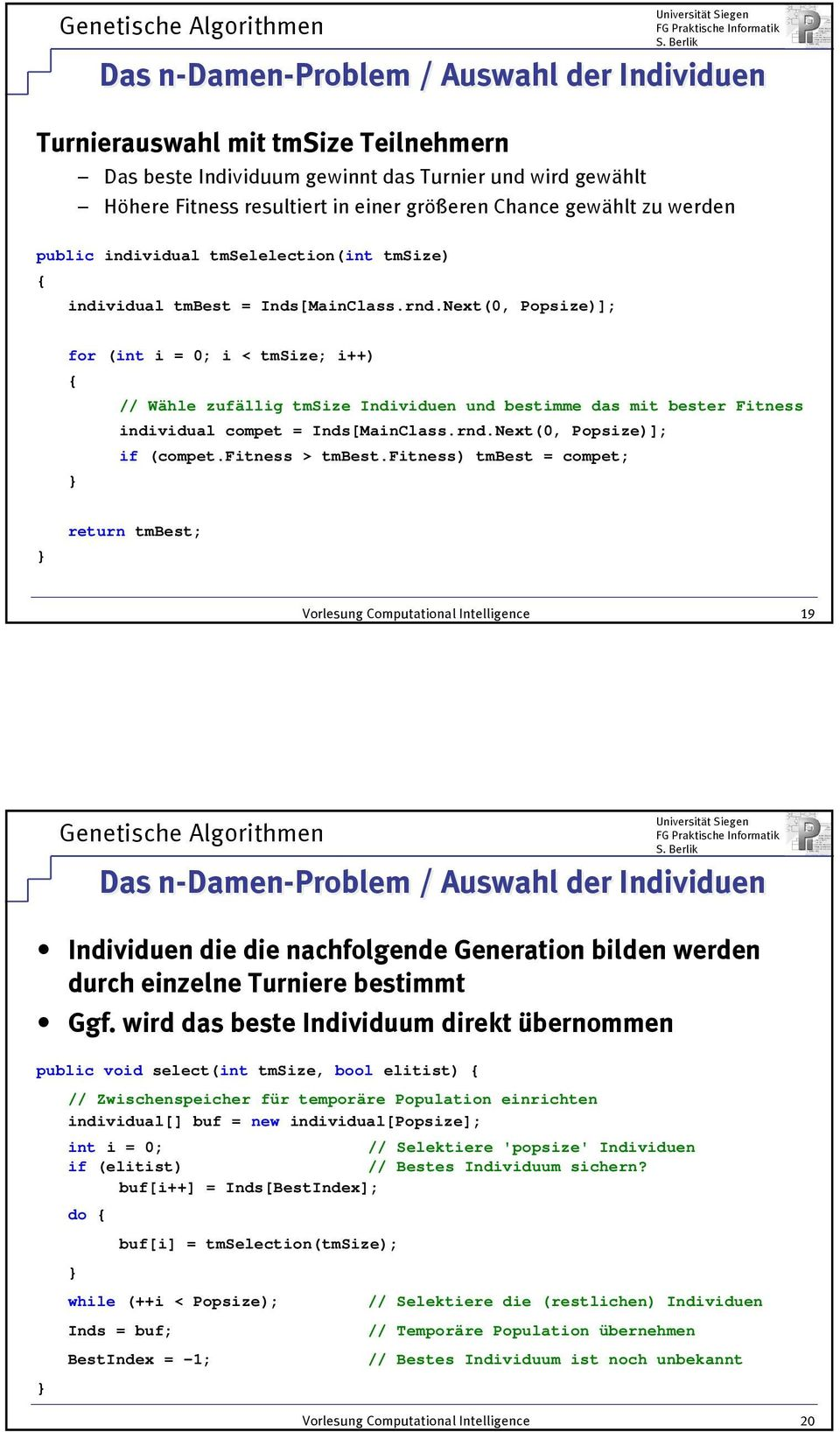 Next(0, Popsize)]; for (int i = 0; i < tmsize; i++) // Wähle zufällig tmsize Individuen und bestimme das mit bester Fitness individual compet = Inds[MainClass.rnd.Next(0, Popsize)]; if (compet.