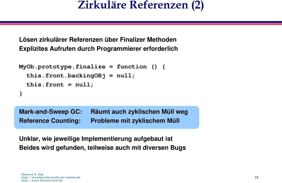 front = null; } Mark-and-Sweep and GC: Reference Counting: Räumt auch zyklischen Müll weg Probleme mit