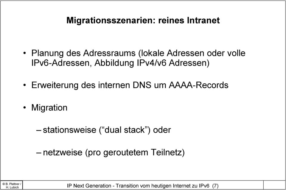 DNS um AAAA-Records Migration stationsweise ( dual stack ) oder netzweise (pro