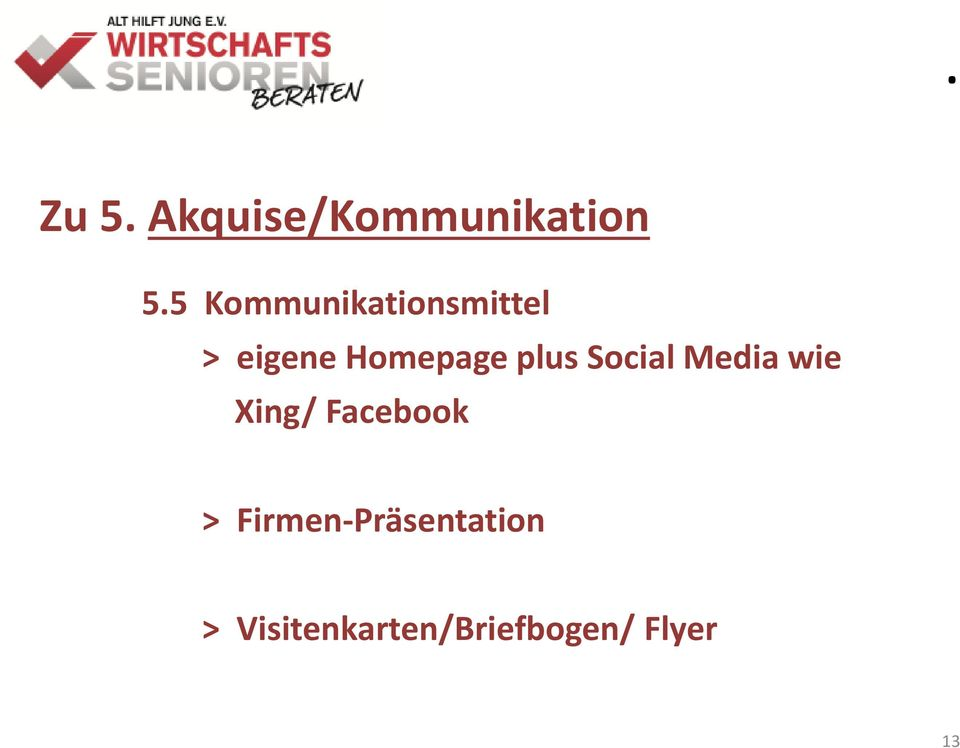plus Social Media wie Xing/ Facebook >