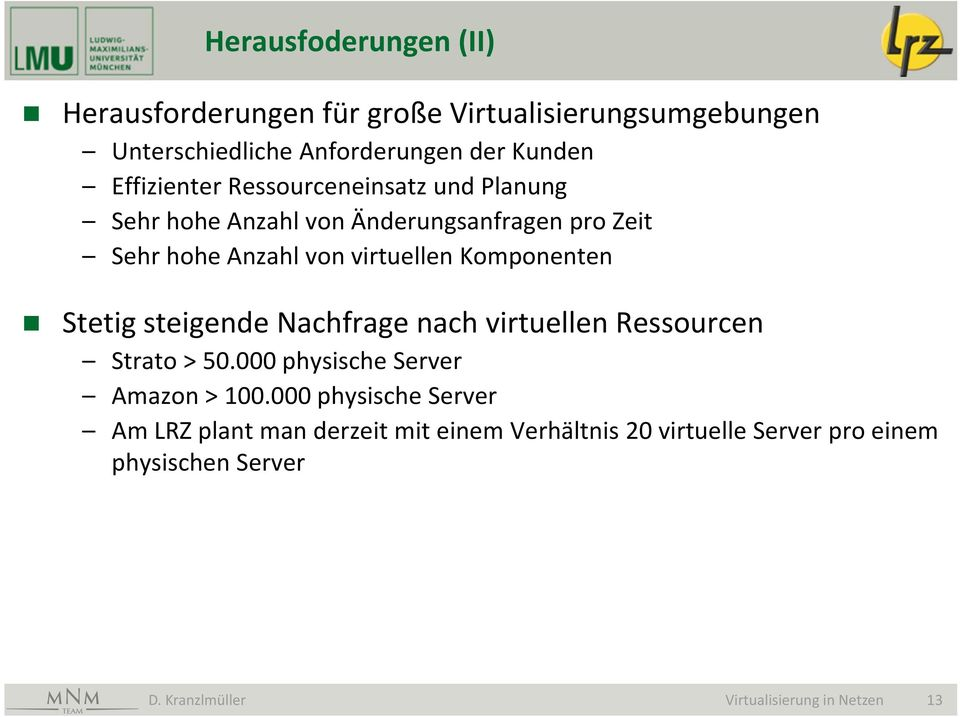 Komponenten Stetig steigende Nachfrage nach virtuellen Ressourcen Strato > 50.000 physische Server Amazon > 100.