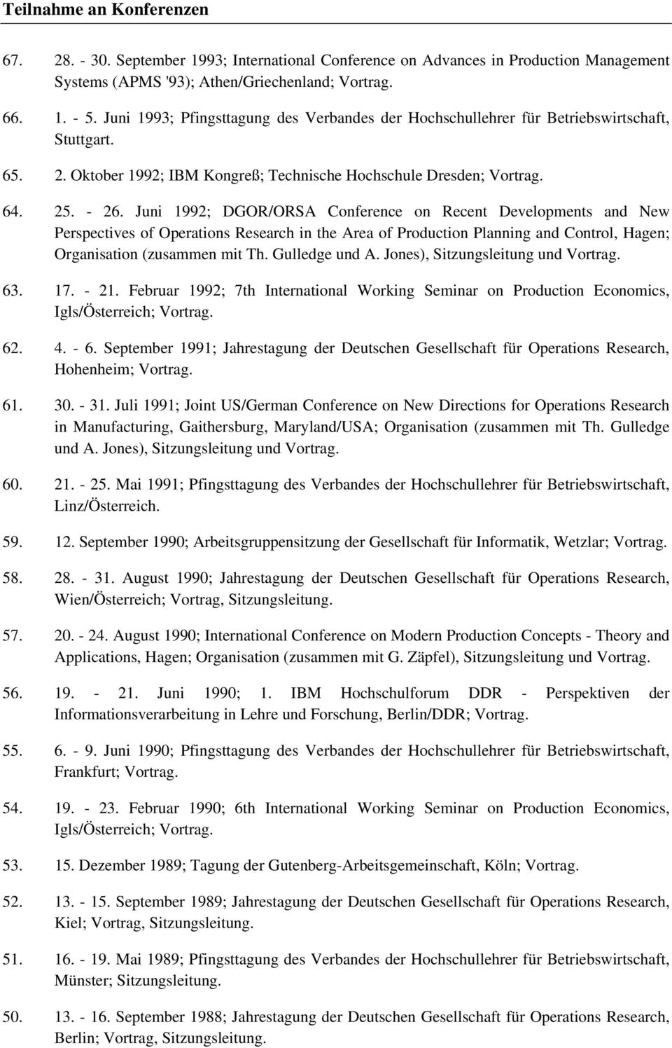 Juni 1992; DGOR/ORSA Conference on Recent Developments and New Perspectives of Operations Research in the Area of Production Planning and Control, Hagen; Organisation (zusammen mit Th. Gulledge und A.