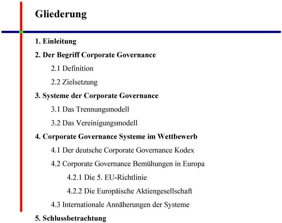 Corporate Governance Systeme im Wettbewerb 4.1 Der deutsche Corporate Governance Kodex 4.