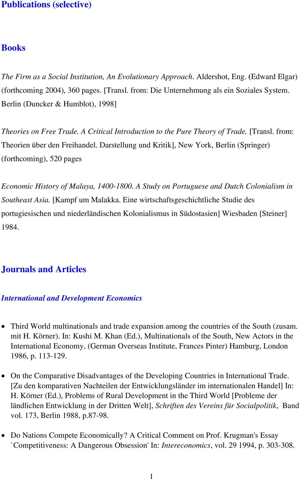 from: Theorien über den Freihandel. Darstellung und Kritik], New York, Berlin (Springer) (forthcoming), 520 pages Economic History of Malaya, 1400-1800.