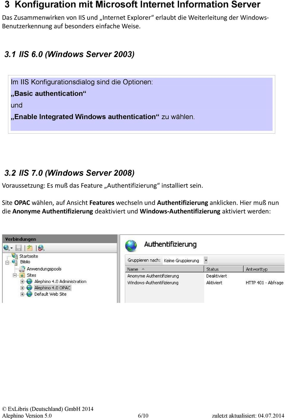 0 (Windows Server 2003) Im IIS Konfigurationsdialog sind die Optionen: Basic authentication und Enable Integrated Windows authentication zu wählen. 3.2 IIS 7.