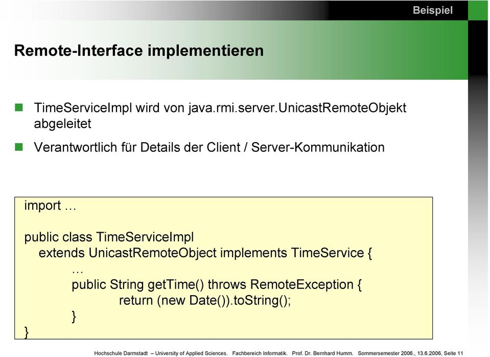 TimeServiceImpl extends UnicastRemoteObject implements TimeService { public String gettime() throws RemoteException {