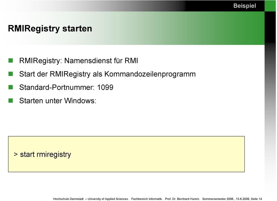 Windows: > start rmiregistry Hochschule Darmstadt University of Applied Sciences.