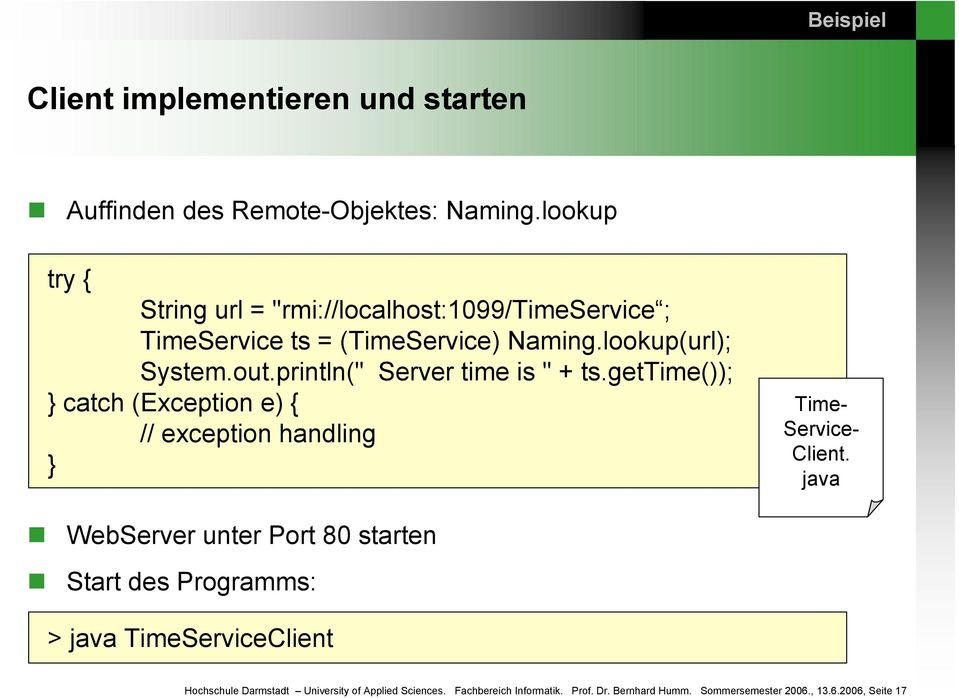 "println("" Server time is "" + ts.gettime()); } catch (Exception e) { // exception handling } Time- Service- Client."