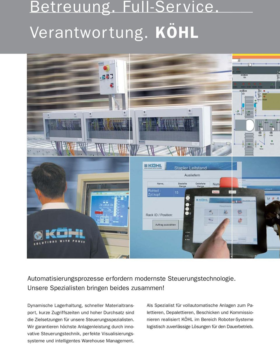 Wir garantieren höchste Anlagenleistung durch innovative Steuerungstechnik, perfekte Visualisierungssysteme und intelligentes Warehouse Management.