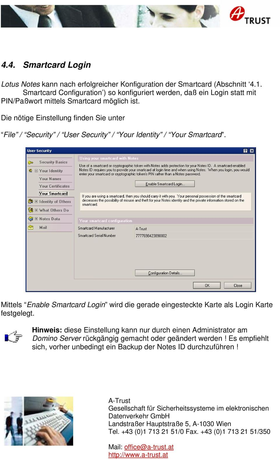 Die nötige Einstellung finden Sie unter File / Security / User Security / Your Identity / Your Smartcard.