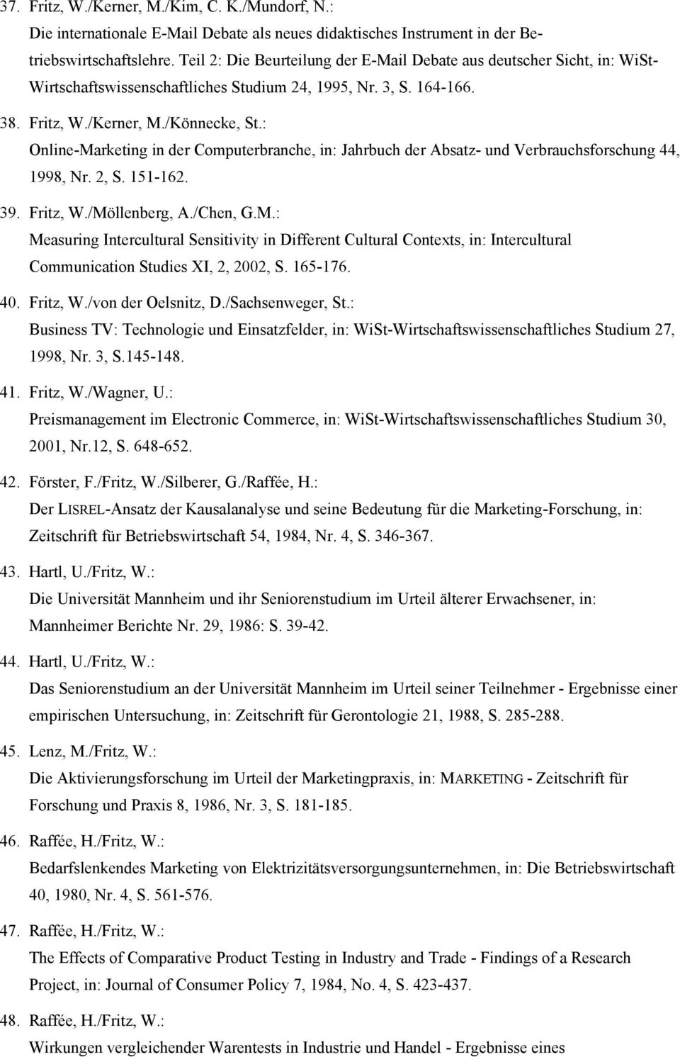 : Online-Marketing in der Computerbranche, in: Jahrbuch der Absatz- und Verbrauchsforschung 44, 1998, Nr. 2, S. 151-162. 39. Fritz, W./Möllenberg, A./Chen, G.M.: Measuring Intercultural Sensitivity in Different Cultural Contexts, in: Intercultural Communication Studies XI, 2, 2002, S.