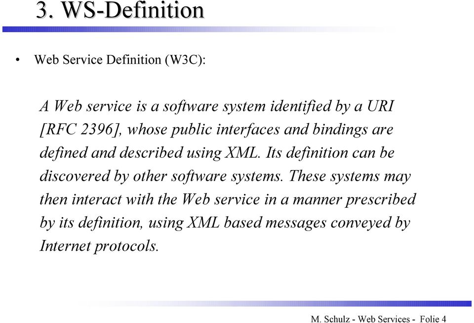 Its definition can be discovered by other software systems.