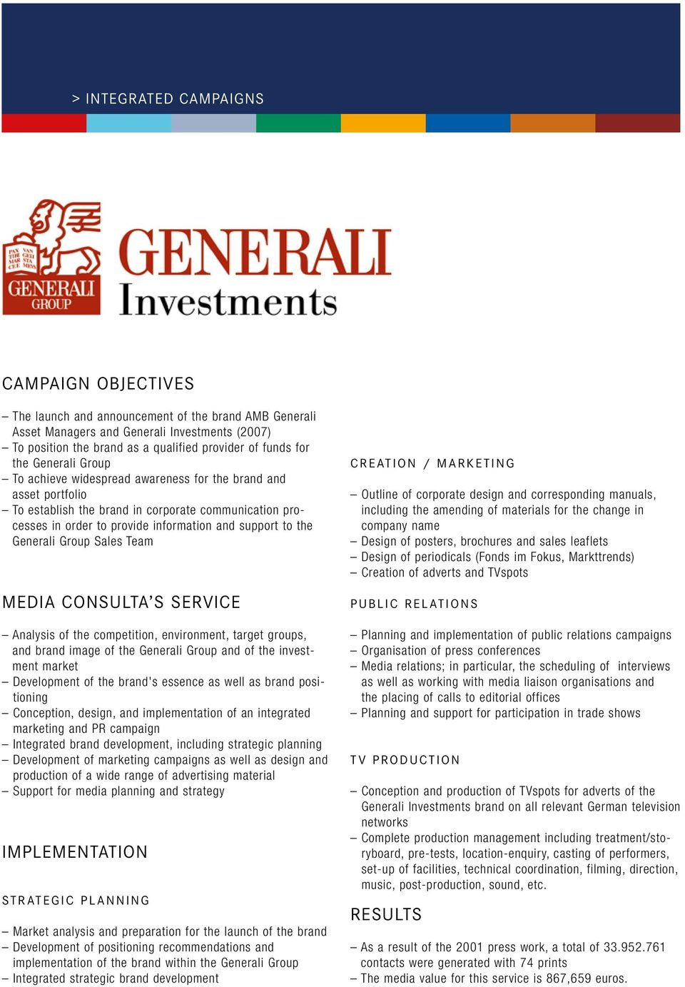 Generali Group Sales Team MEDIA CONSULTA S SERVICE Analysis of the competition, environment, target groups, and brand image of the Generali Group and of the investment market Development of the