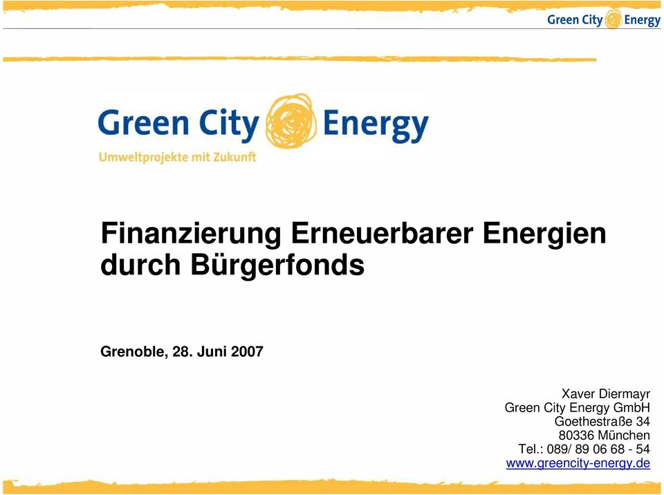Juni 2007 Xaver Diermayr Green City Energy GmbH